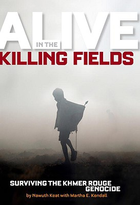 Alive in the Killing Fields By Keat, Nawuth/ Kendall, Martha E.